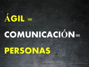 agil= comunicación= personas